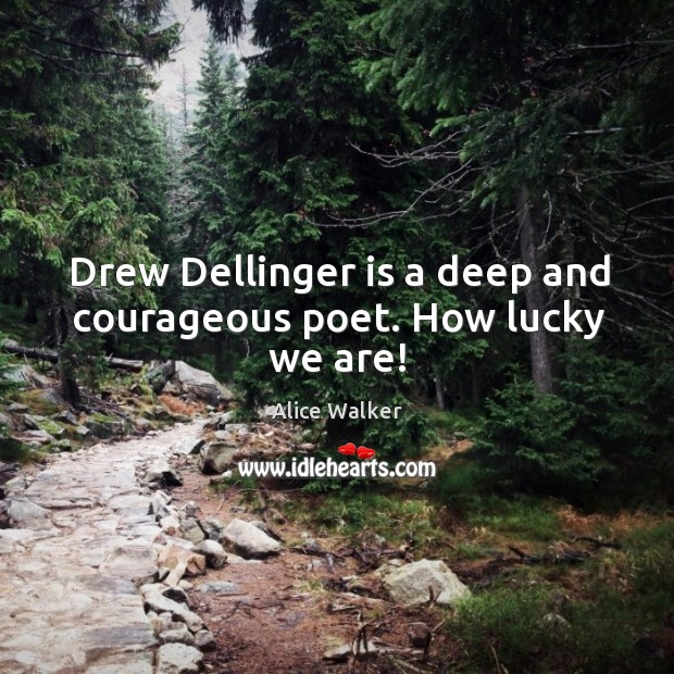 Image, Drew Dellinger is a deep and courageous poet. How lucky we are!