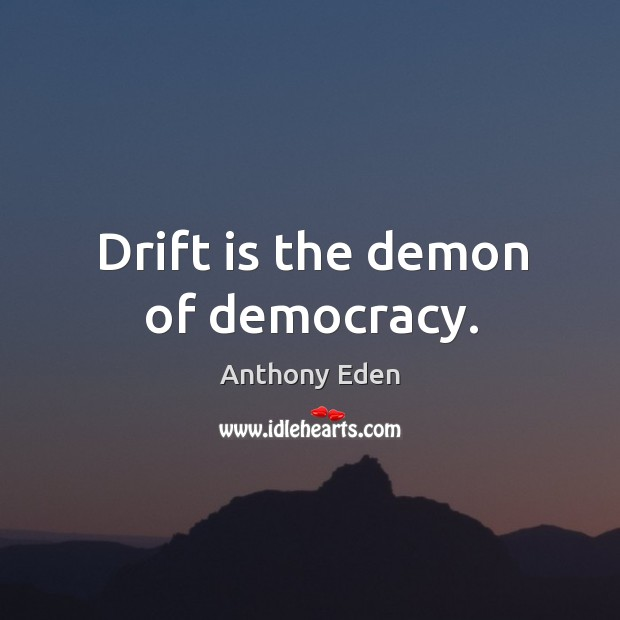Image, Drift is the demon of democracy.