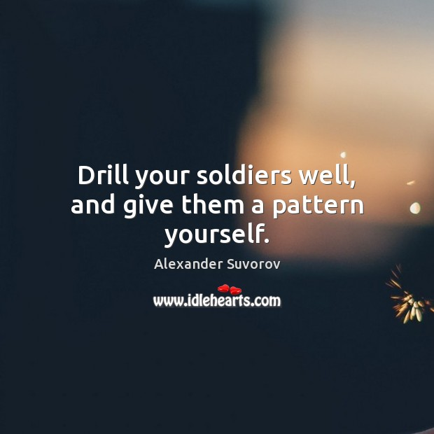 Image, Drill your soldiers well, and give them a pattern yourself.