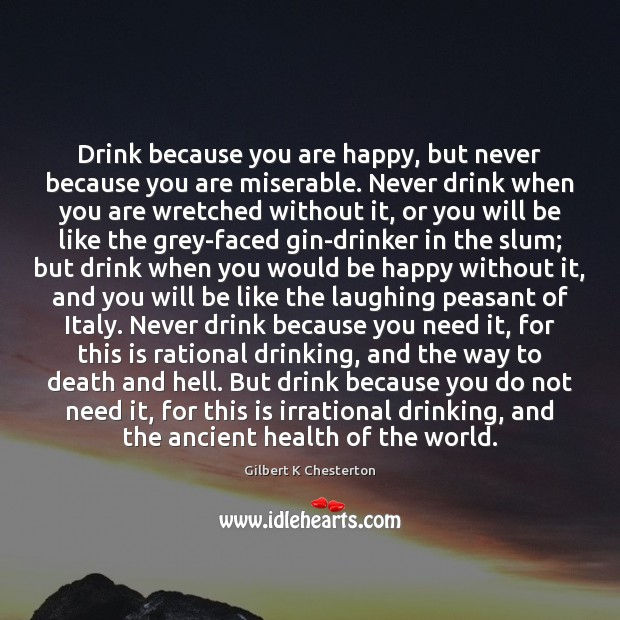 Image, Drink because you are happy, but never because you are miserable. Never