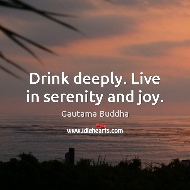 Drink deeply. Live in serenity and joy. Image