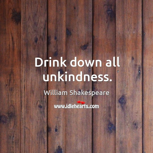 Drink down all unkindness. Image