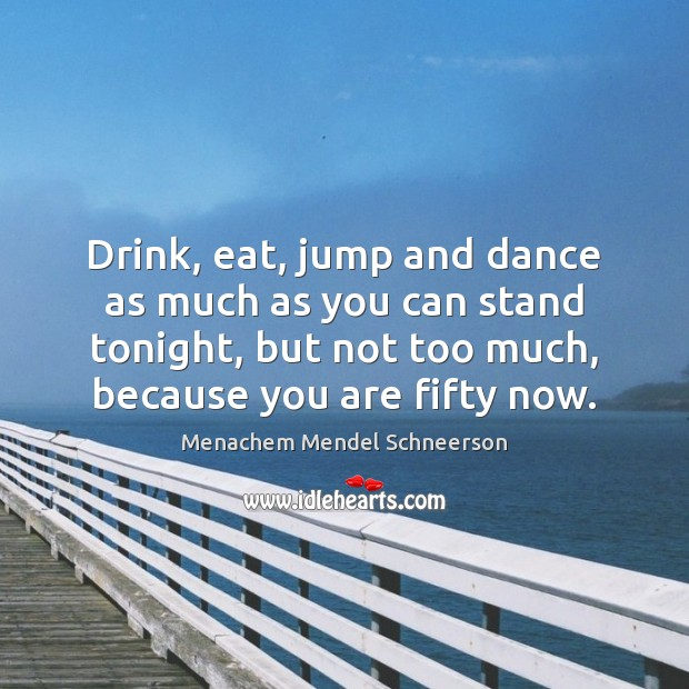 Drink, eat, jump and dance as much as you can stand tonight, Image