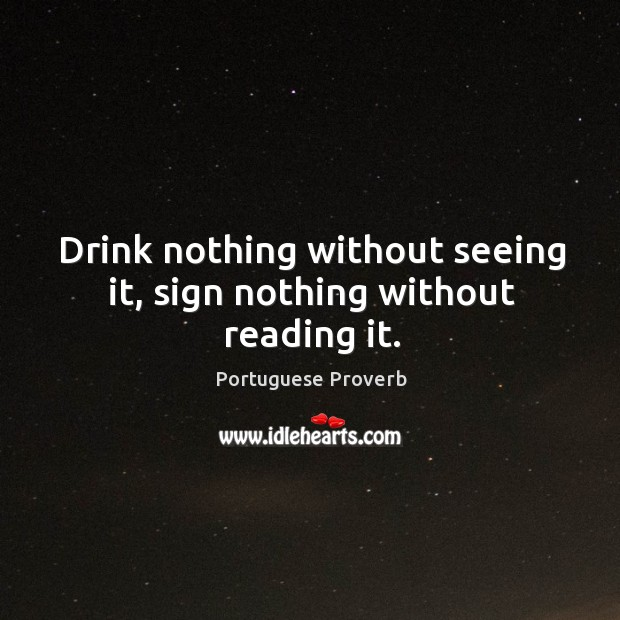Image, Drink nothing without seeing it, sign nothing without reading it.