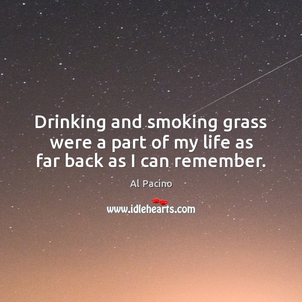 Image, Drinking and smoking grass were a part of my life as far back as I can remember.