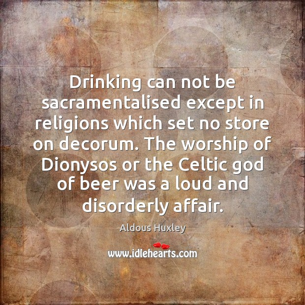 Image, Drinking can not be sacramentalised except in religions which set no store