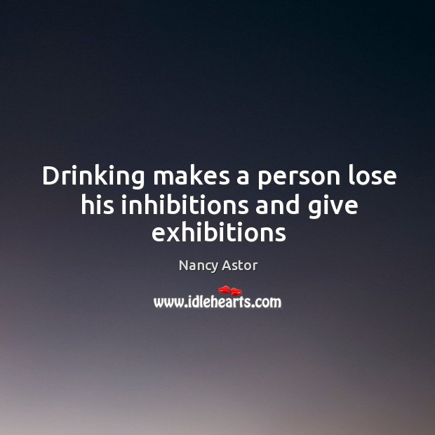 Drinking makes a person lose his inhibitions and give exhibitions Image