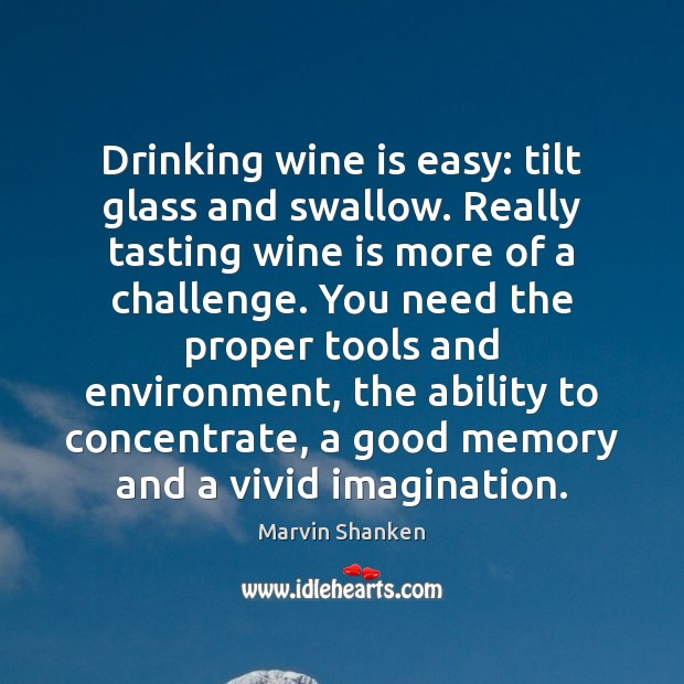 Drinking wine is easy: tilt glass and swallow. Really tasting wine is Image