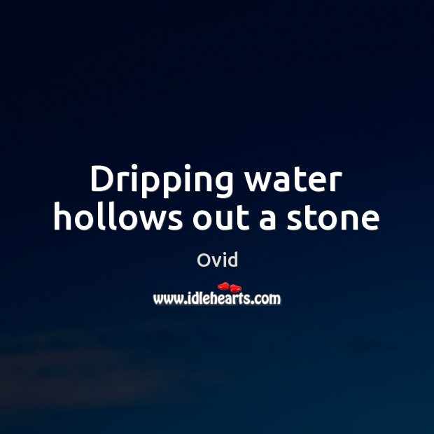 Dripping water hollows out a stone Image