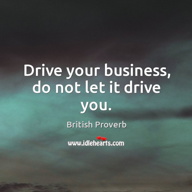 Drive your business, do not let it drive you. Image