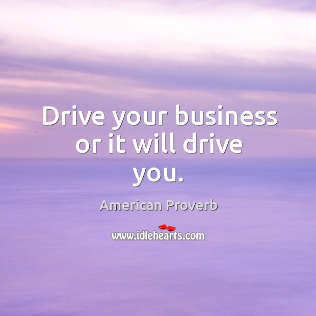 Drive your business or it will drive you. Image