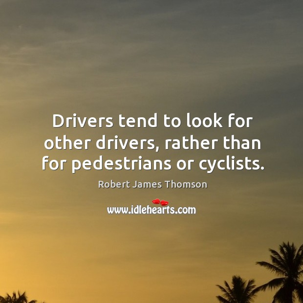 Drivers tend to look for other drivers, rather than for pedestrians or cyclists. Image