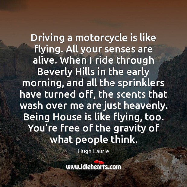 Image, Driving a motorcycle is like flying. All your senses are alive. When