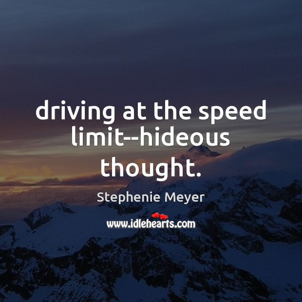 Image, Driving at the speed limit–hideous thought.