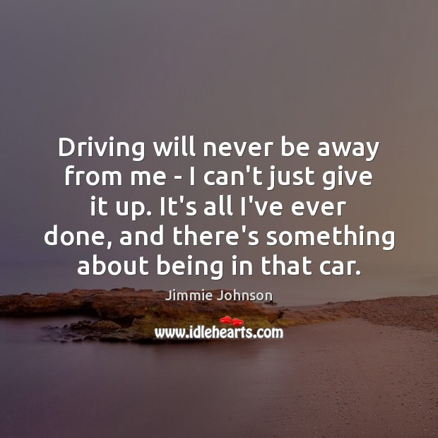 Image, Driving will never be away from me – I can't just give