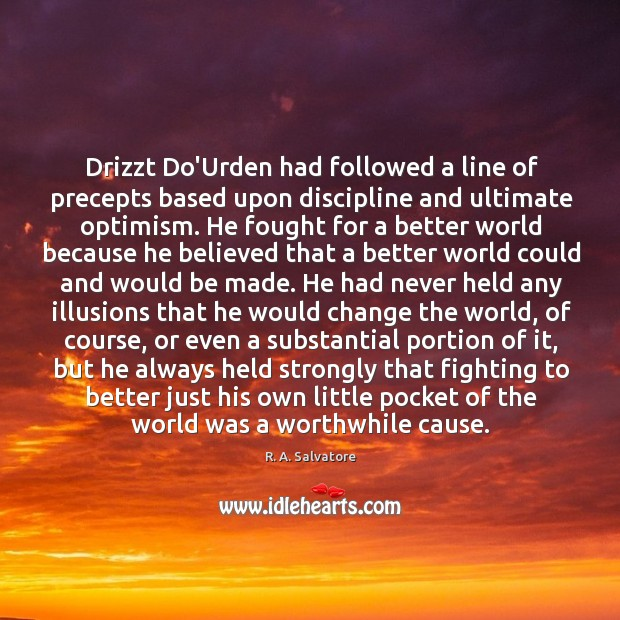 Image, Drizzt Do'Urden had followed a line of precepts based upon discipline and