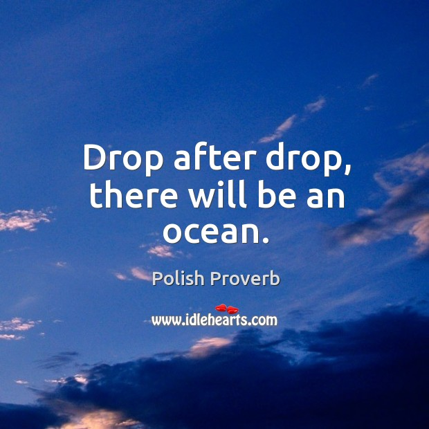 Image, Drop after drop, there will be an ocean.