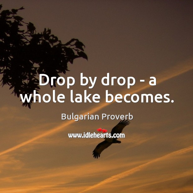 Drop by drop – a whole lake becomes. Bulgarian Proverbs Image