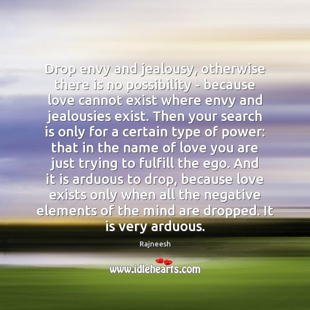 Image, Drop envy and jealousy, otherwise there is no possibility – because love