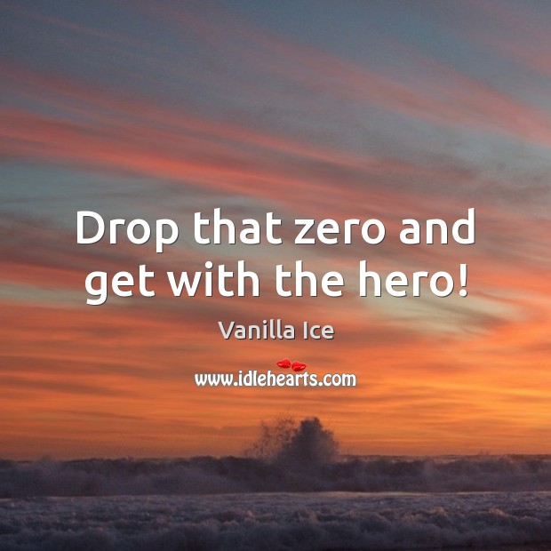 Image, Drop that zero and get with the hero!
