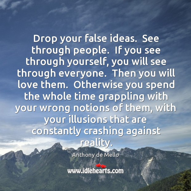 Drop your false ideas.  See through people.  If you see through yourself, Image