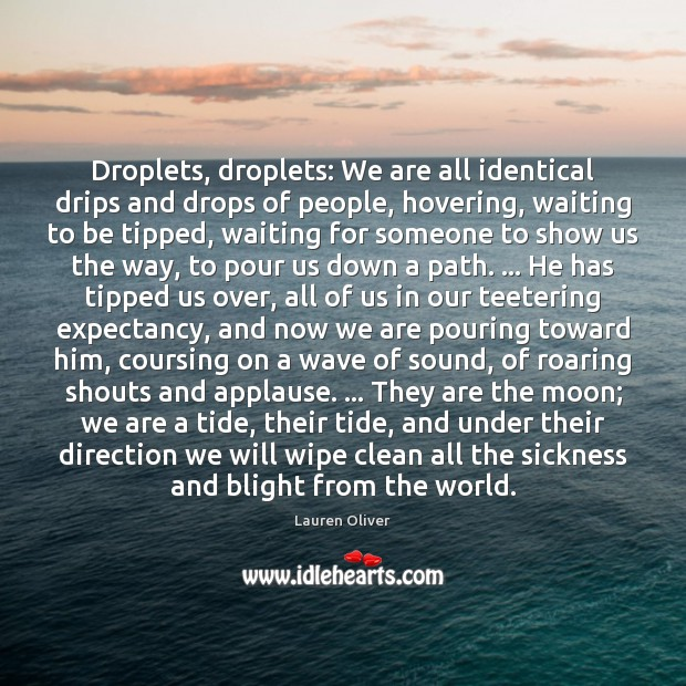 Droplets, droplets: We are all identical drips and drops of people, hovering, Image