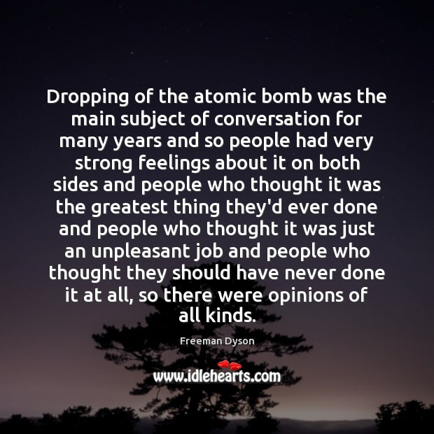 Dropping of the atomic bomb was the main subject of conversation for Freeman Dyson Picture Quote