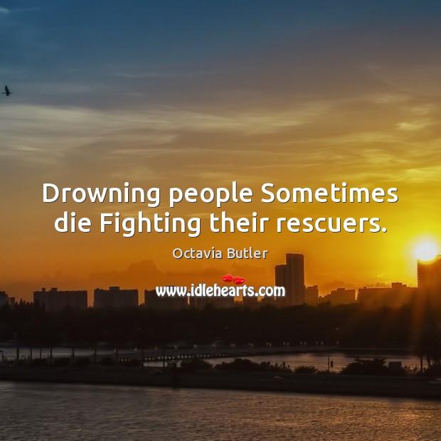 Drowning people Sometimes die Fighting their rescuers. Image