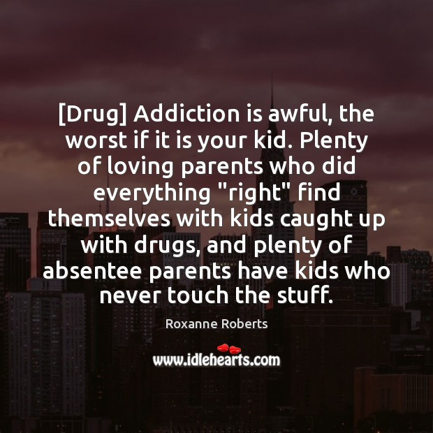 [Drug] Addiction is awful, the worst if it is your kid. Plenty Addiction Quotes Image