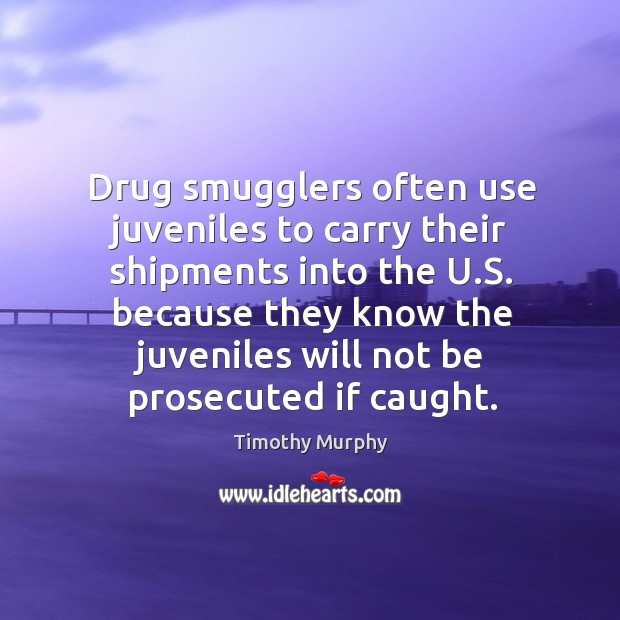 Drug smugglers often use juveniles to carry their shipments into the u.s. Because Image