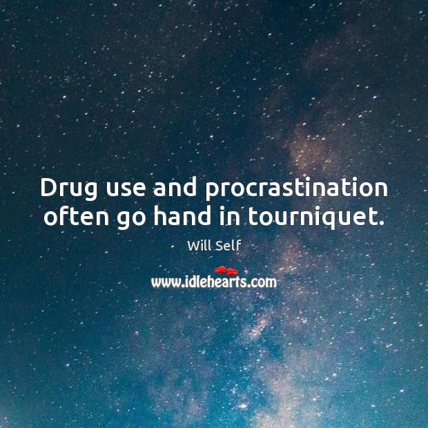 Drug use and procrastination often go hand in tourniquet. Procrastination Quotes Image