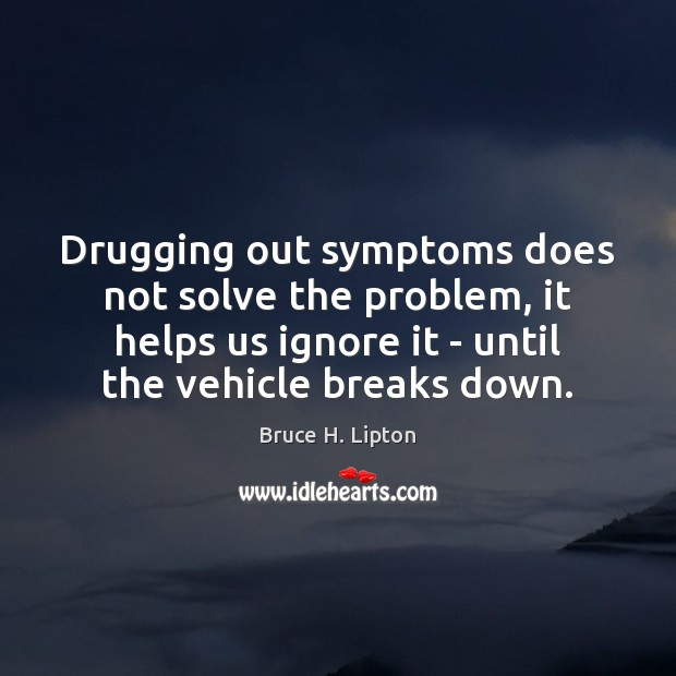 Image, Drugging out symptoms does not solve the problem, it helps us ignore