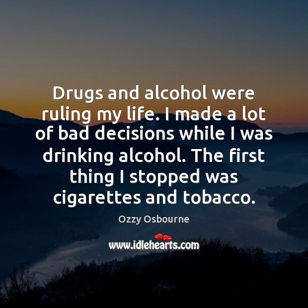 Drugs and alcohol were ruling my life. I made a lot of Image