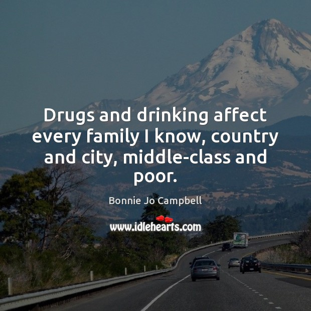 Image, Drugs and drinking affect every family I know, country and city, middle-class and poor.