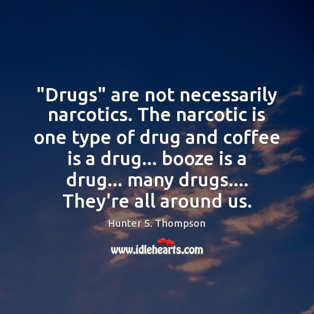 """""""Drugs"""" are not necessarily narcotics. The narcotic is one type of drug Image"""