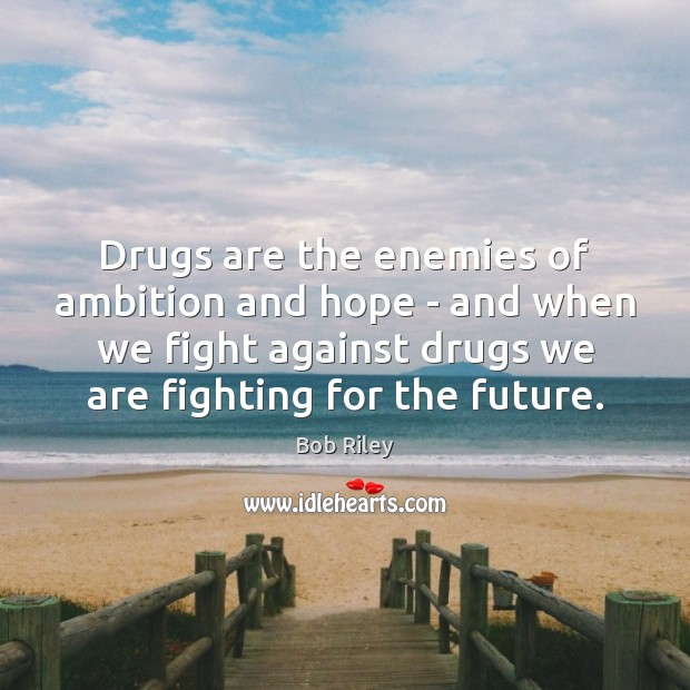 Image, Drugs are the enemies of ambition and hope – and when we