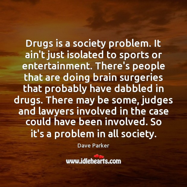 Drugs is a society problem. It ain't just isolated to sports or Image