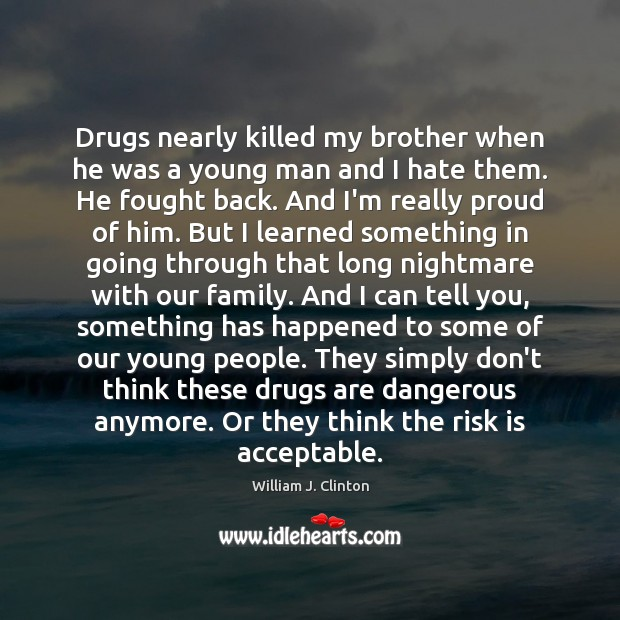 Drugs nearly killed my brother when he was a young man and Image