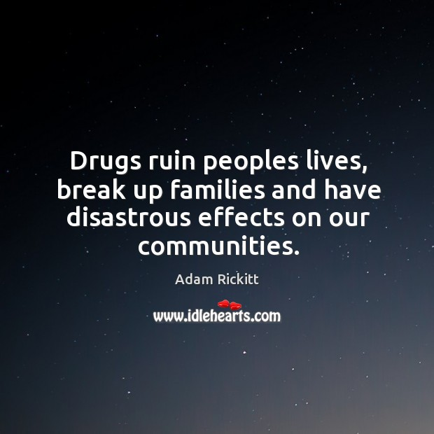 Image, Drugs ruin peoples lives, break up families and have disastrous effects on our communities.