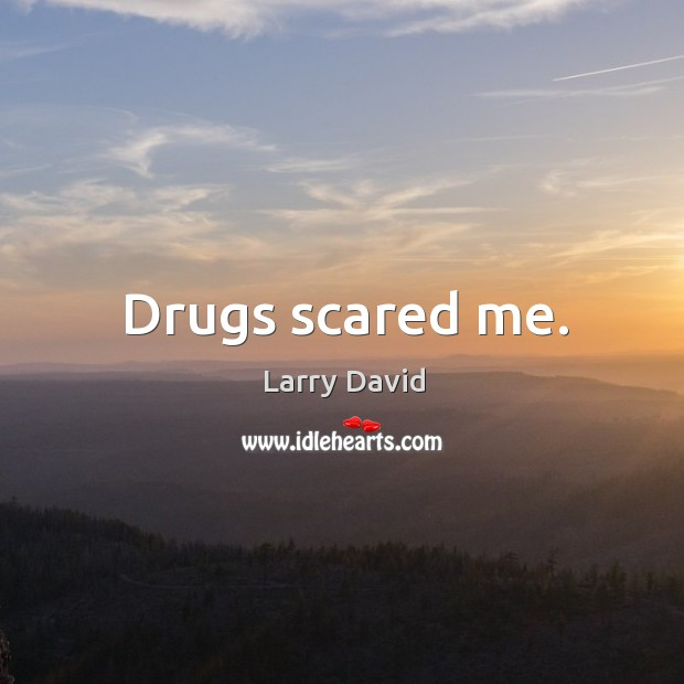 Drugs scared me. Image