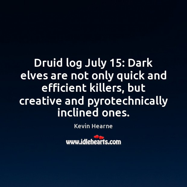 Druid log July 15: Dark elves are not only quick and efficient killers, Kevin Hearne Picture Quote