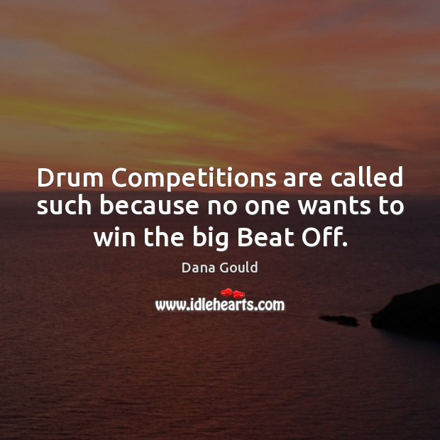 Image, Drum Competitions are called such because no one wants to win the big Beat Off.