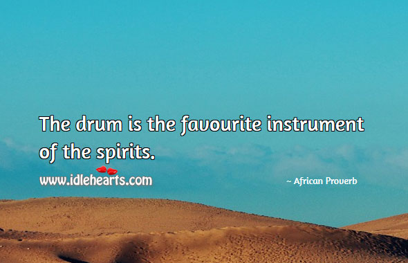 Image, The drum is the favourite instrument of the spirits.
