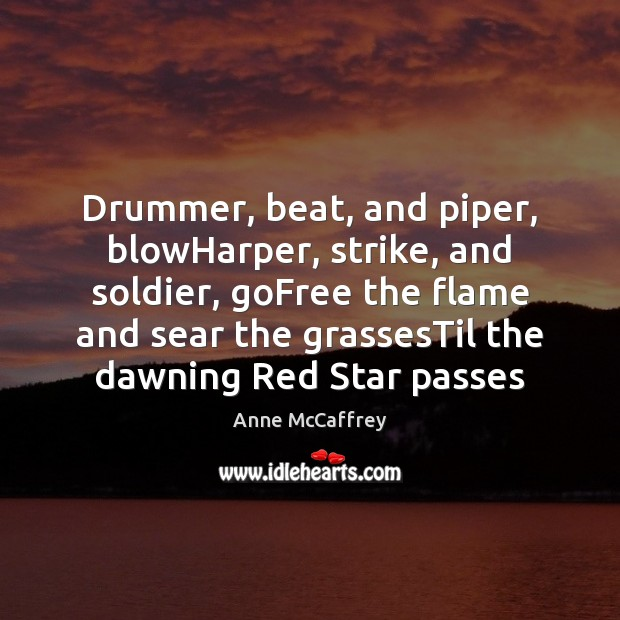 Image, Drummer, beat, and piper, blowHarper, strike, and soldier, goFree the flame and