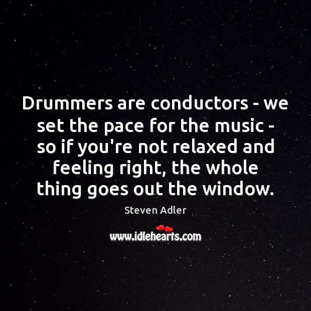 Image, Drummers are conductors – we set the pace for the music –
