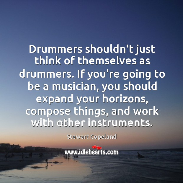 Image, Drummers shouldn't just think of themselves as drummers. If you're going to