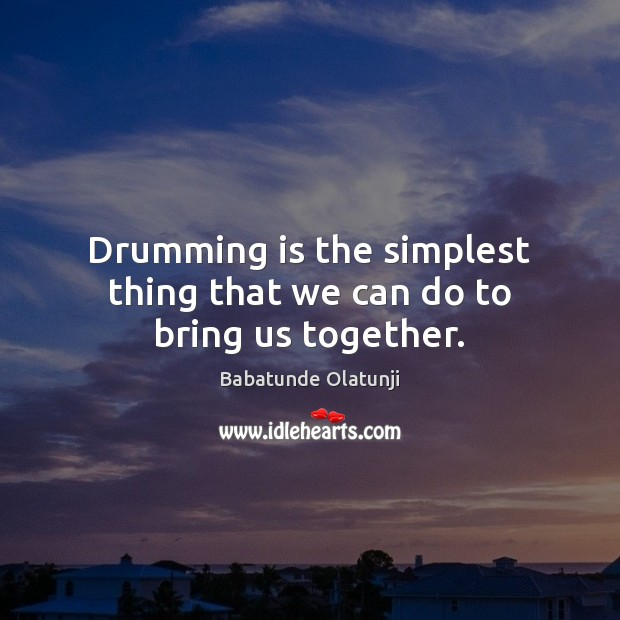 Image, Drumming is the simplest thing that we can do to bring us together.