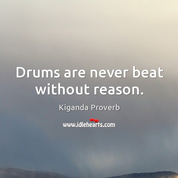 Drums are never beat without reason. Kiganda Proverbs Image