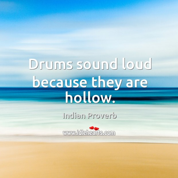 Drums sound loud because they are hollow. Image