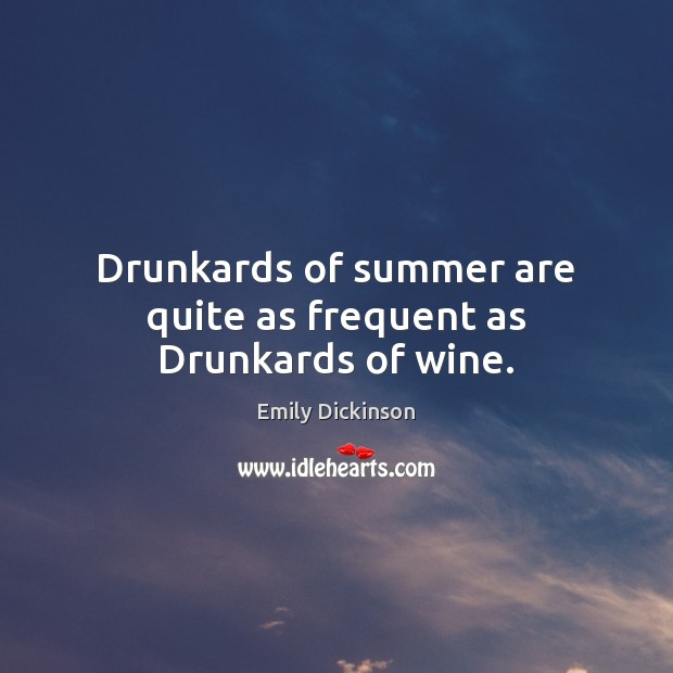 Image, Drunkards of summer are quite as frequent as Drunkards of wine.